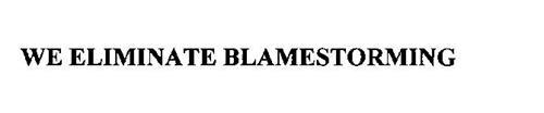 WE ELIMINATE BLAMESTORMING