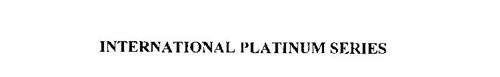 INTERNATIONAL PLATINUM SERIES