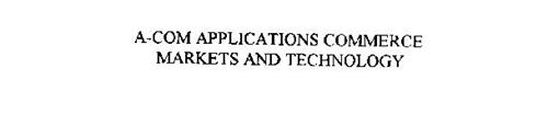 A-COM APPLICATIONS COMMERCE MARKETS AND TECHNOLOGY