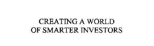 CREATING A WORLD OF SMARTER INVESTORS