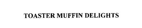 TOASTER MUFFIN DELIGHTS