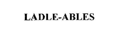 LADLE-ABLES