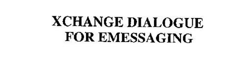 XCHANGE DIALOGUE FOR EMESSAGING