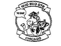 MUD BUG OTB YA BET! CHICAGO 1ST MUDBUG