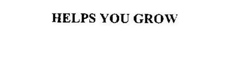HELPS YOU GROW