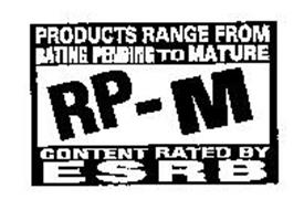 RP-M PRODUCTS RANGE FROM RATING PENDINGTO MATURE CONTENT RATED BY ESRB