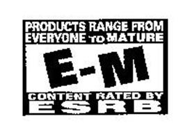 E-M PRODUCTS RANGE FROM EVERYONE TO MATURE CONTENT RATED BY ESRB