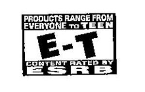 E-T PRODUCTS RANGE FROM EVERYONE TO TEEN CONTENT RATED BY ESRB