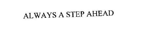 ALWAYS A STEP AHEAD