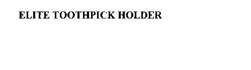 ELITE TOOTHPICK HOLDER