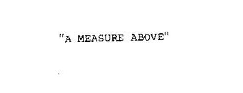 A MEASURE ABOVE
