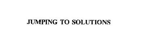 JUMPING TO SOLUTIONS