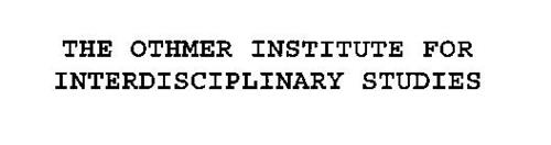 THE OTHMER INSTITUTE FOR INTERDISCIPLINARY STUDIES