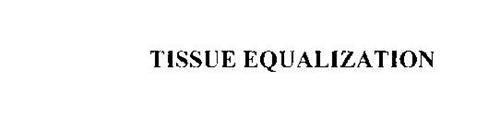 TISSUE EQUALIZATION