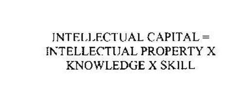INTELLECTUAL CAPITAL = INTELLECTUAL PROPERTY X KNOWLEDGE X SKILL