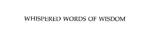 WHISPERED WORDS OF WISDOM