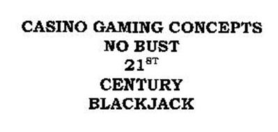 CASINO GAMING CONCEPTS NO BUST 21ST CENTURY BLACKJACK