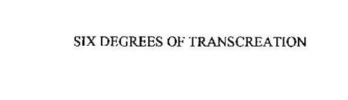 SIX DEGREES OF TRANSCREATION