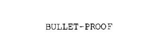 BULLET-PROOF