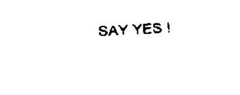 SAY YES !