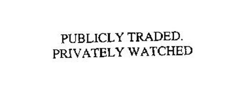 PUBLICLY TRADED. PRIVATELY WATCHED