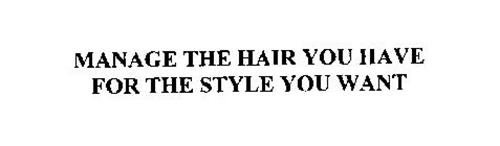 MANAGE THE HAIR YOU HAVE FOR THE STYLE YOU WANT