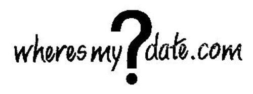 WHERES MY?DATE.COM