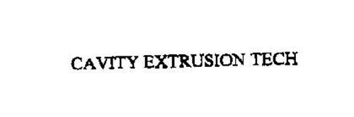 CAVITY EXTRUSION TECH