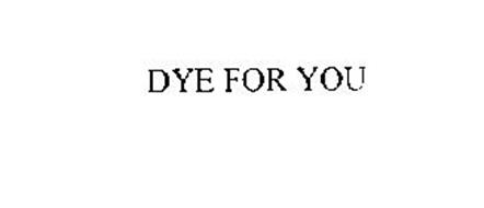 DYE FOR YOU