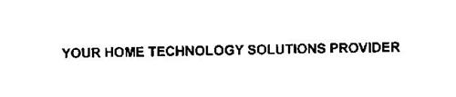 YOUR HOME TECHNOLOGY SOLUTIONS PROVIDER