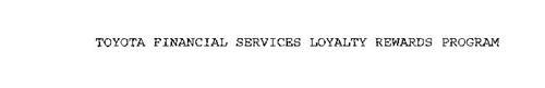TOYOTA FINANCIAL SERVICES LOYALTY REWARDS PROGRAM