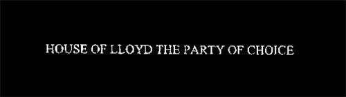 HOUSE OF LLOYD THE PARTY OF CHOICE