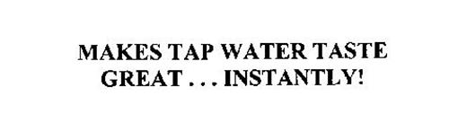 MAKES TAP WATER TASTE GREAT... INSTANTLY!