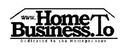 WWW.HOMEBUSINESS.TO DEDICATED TO THE HOMEPRENEUR