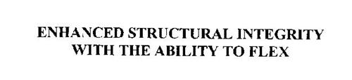 ENHANCED STRUCTURAL INTEGRITY WITH THE ABILITY TO FLEX