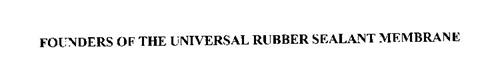 FOUNDERS OF THE UNIVERSAL RUBBER SEALANT MEMBRANE