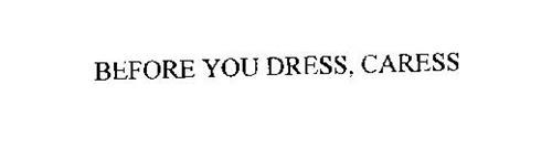 BEFORE YOU DRESS, CARESS