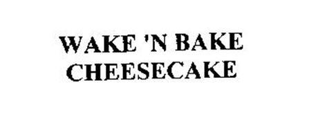 WAKE 'N BAKE CHEESECAKE