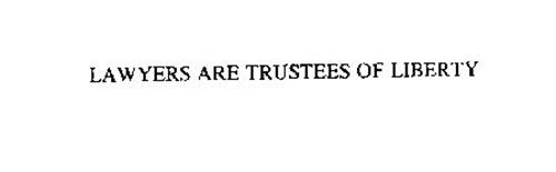 LAWYERS ARE TRUSTEES OF LIBERTY