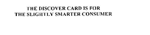THE DISCOVER CARD IS FOR THE SLIGHTLY SMARTER CONSUMER