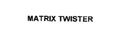 MATRIX TWISTER