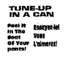 TUNE-UP IN A CAN FEEL IT IN THE SEAT OF YOUR PANTS! ESSAYEZ-LE! VOUS L'AIMEREZ!