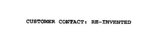 CUSTOMER CONTACT: RE-INVENTED