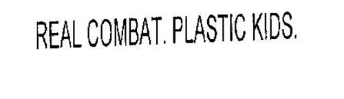REAL COMBAT. PLASTIC KIDS.
