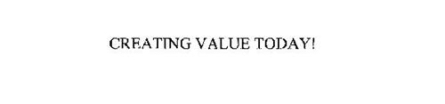 CREATING VALUE TODAY!