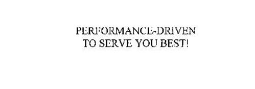 PERFORMANCE-DRIVEN TO SERVE YOU BEST!