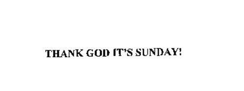 THANK GOD IT'S SUNDAY!