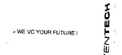 >WE VC YOUR FUTURE! VENTECH