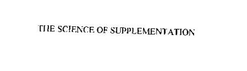 THE SCIENCE OF SUPPLEMENTATION
