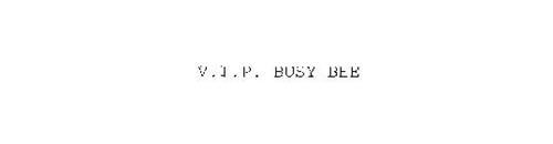 V.I.P. BUSY BEE